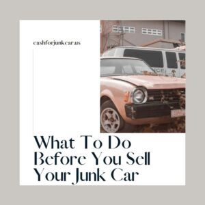 What To Do Before You Sell Your Junk Car 300x300 - What To Do Before You Sell Your Junk Car
